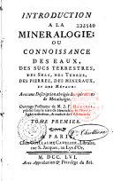 Introduction à la minéralogie ou connaissance des eaux, des sucs terrestres, des sels,...ouvrage posthume