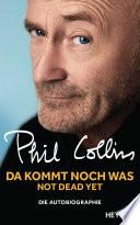 Da kommt noch was - Not dead yet  : Die Autobiographie