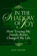 In the Shadow of Joy  How Tracing My Family Roots Changed My Life
