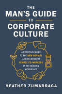 The Man S Guide To Corporate Culture A Practical Guide To The New Normal And Relating To Female Coworkers In The Modern Workplace