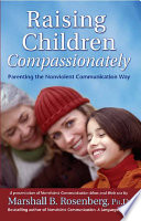 Raising Children Compassionately  : Parenting the Nonviolent Communication Way