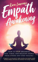 Empath Awakening - How to STOP Absorbing Pain, Stress, and Negative Energy from Others and Start Healing