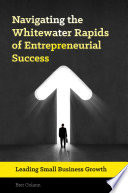 Navigating the Whitewater Rapids of Entrepreneurial Success  Leading Small Business Growth