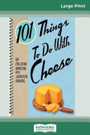 101 Things to Do with Cheese  16pt Large Print Edition  Book