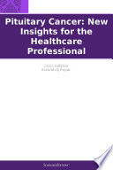 Pituitary Cancer New Insights For The Healthcare Professional 2012 Edition Book PDF