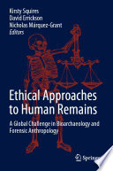 """Ethical Approaches to Human Remains: A Global Challenge in Bioarchaeology and Forensic Anthropology"" by Kirsty Squires, David Errickson, Nicholas Márquez-Grant"