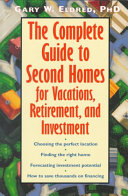 The Complete Guide to Second Homes for Vacations  Retirement  and Investment