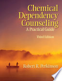 """Chemical Dependency Counseling: A Practical Guide"" by Robert R. Perkinson"