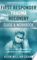 First Responder Trauma Recovery Guide and Workbook