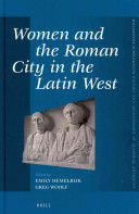 Women and the Roman City in the Latin West / edited by Emily Hemelrijk, Greg Woolf.