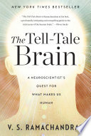 The Tell Tale Brain  A Neuroscientist s Quest for What Makes Us Human