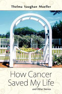 How Cancer Saved My Life and Other Stories