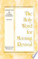 The Holy Word For Morning Revival Crystallization Study Of Job Proverbs And Ecclesiastes Volume 1