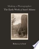 """Making a Photographer the Early Work of Ansel Adams"" by Rebecca A. Senf, Anne Breckenridge Barrett"
