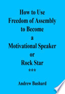 How to Use Freedom of Assembly to Become a Motivational Speaker or Rock Star Book
