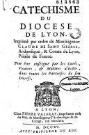 Catéchisme du diocèse de Lyon, imprimé par ordre de Monseigneur Claude de Saint George, archevêque et comte de Lyon, primat de France, pour être enseigné par les curés, vicaires, & maîtres d'Ecôle, dans toutes les paroisses de son diocèse