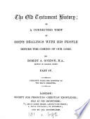 The Old Testament history  or  A connected view of God s dealings with his people before the coming of our Lord  by a country clergyman  R A  Gordon   By R A  Gordon Book