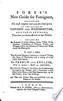 Fores's new guide for foreigners, containing the most complete and accurate description of the cities of London and Westminster and their environs, etc.-Nouveau guide des étrangers, etc. Eng. and Fr