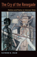 The Cry of the Renegade: Politics and Poetry in Interwar Chile