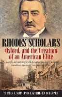 Rhodes Scholars, Oxford, and the Creation of an American Elite