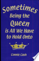 Sometimes Being the Queen is All We Have to Hold Onto