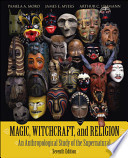 Magic, Witchcraft, and Religion  : An Anthropological Study of the Supernatural