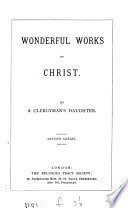 Wonderful Works Or The Miracles Of Christ By A Clergyman S Daughter E Clacy