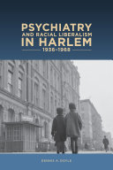 Psychiatry and Racial Liberalism in Harlem, 1936-1968 - Seite 244