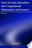 Issues in Logic  Operations  and Computational Mathematics and Geometry  2011 Edition Book