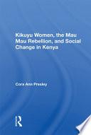 Kikuyu Women  The Mau Mau Rebellion  And Social Change In Kenya