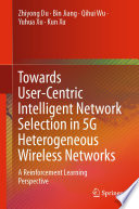 Towards User Centric Intelligent Network Selection in 5G Heterogeneous Wireless Networks Book