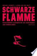 Schwarze Flamme : revolutionäre Klassenpolitik im Anarchismus und Syndikalismus
