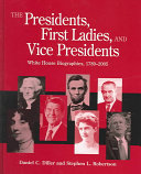 Presidents, First Ladies, and Vice Presidents: White House Biographies, 1789-2005