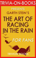 The Art of Racing in the Rain  A Novel by Garth Stein  Trivia On Books