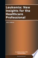 Leukemia: New Insights for the Healthcare Professional: 2011 Edition