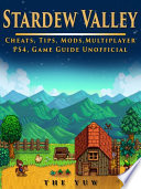 Stardew Valley Cheats  Tips  Mods  Multiplayer  PS4  Game Guide Unofficial Book