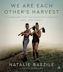 link to We are each other's harvest : celebrating African American farmers, land, and legacy in the TCC library catalog