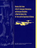 Review of the Future of the U S  Aerospace Infrastructure and Aerospace Engineering Disciplines to Meet the Needs of the Air Force and the Department of Defense