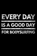 Every Day Is a Good Day for Bodysurfing ebook