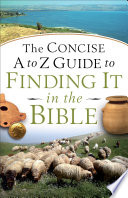 The Concise A To Z Guide To Finding It In The Bible