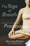 """The Yoga of Breath: A Step-by-Step Guide to Pranayama"" by Richard Rosen, Rodney Yee"
