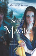 """""""Scent of Magic"""" by Maria V. Snyder"""