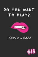 Do You Want to Play? Truth Or Dare