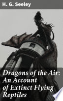 Dragons of the Air: An Account of Extinct Flying Reptiles