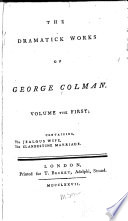 The Dramatick Works of George Colman      The jealous wife  The clandestine marriage