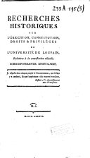 Recherches historiques sur l'érection, constitution, droits & priviléges de l'Université de Louvain, relatives à la contestation actuelle