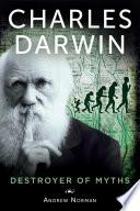 Charles Darwin  : Destroyer of Myths