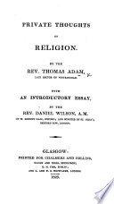 Private Thoughts on Religion ... Extracted from the diary of the Rev. Thomas Adam ... To which is prefixed, a short sketch of his life and character by James Stillingfleet. A new edition, carefully corrected. The editor's advertisement signed: W. R. Pdf/ePub eBook