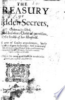 The Treasurie of Hidden Secrets  Commonly Called  The Good huswives Closet of Provision  for the Health of Her Houshold  Etc   By John Partridge