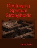 Destroying Spiritual Strongholds